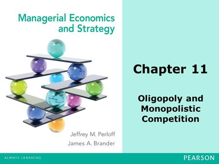 Chapter 11 Oligopoly and Monopolistic Competition.