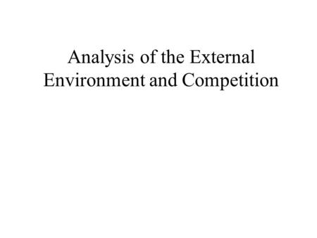 Analysis of the External Environment and Competition.