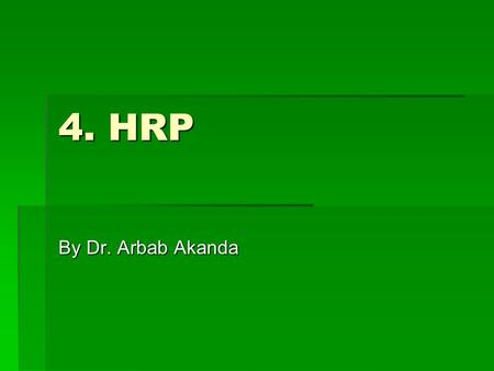 4. HRP By Dr. Arbab Akanda. Information Once you know the process you are using to carry out workforce planning, you will need to source and analyze relevant.