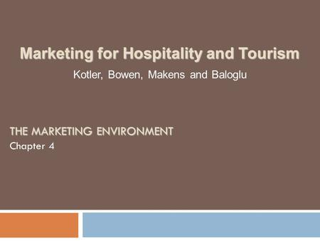 THE MARKETING ENVIRONMENT Chapter 4 Kotler, Bowen, Makens and Baloglu Marketing for Hospitality and Tourism.