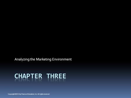 Analyzing the Marketing Environment Copyright ©2014 by Pearson Education, Inc. All rights reserved.
