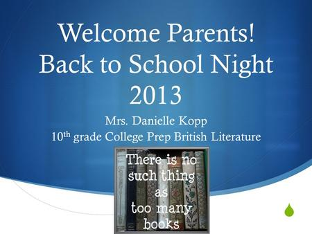  Welcome Parents! Back to School Night 2013 Mrs. Danielle Kopp 10 th grade College Prep British Literature.