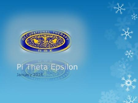 Pi Theta Epsilon January 2014. HAPPY NEW YEAR!  Agenda:  Overview of the semester  OT 2 rep  Sam & Louie's Fundraiser  St. Catherine's challenge.