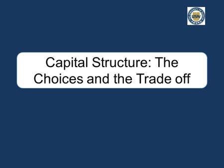 Capital Structure: The Choices and the Trade off.
