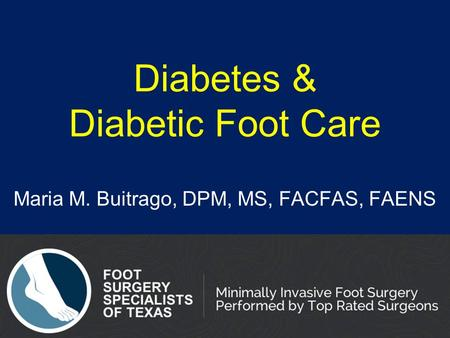 Diabetes & Diabetic Foot Care Maria M. Buitrago, DPM, MS, FACFAS, FAENS.