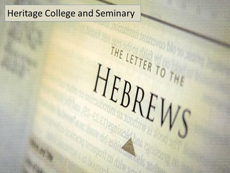 Heritage College and Seminary. The Priesthood of Jesus with Melchizedek (7:1-28). Historical Perspective (7:1-3) A. The person of Melchizedek (7:1a, 2b-3)
