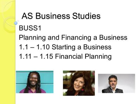 AS Business Studies BUSS1 Planning and Financing a Business 1.1 – 1.10 Starting a Business 1.11 – 1.15 Financial Planning.