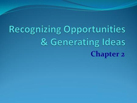 Chapter 2. Learning Objectives 1. Difference between 'opportunity' & 'idea' 2. Understanding Window of Opportunity 3. How Entrepreneurs identify opportunities.