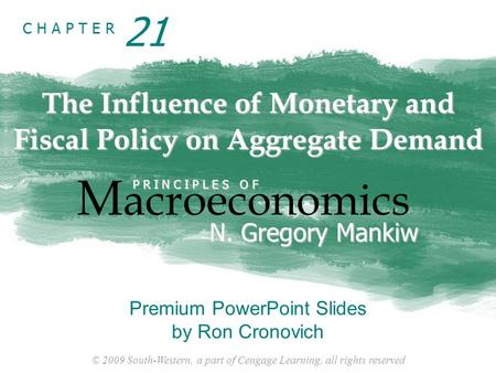 © 2009 South-Western, a part of Cengage Learning, all rights reserved C H A P T E R The Influence of Monetary and Fiscal Policy on Aggregate Demand M acroeconomics.