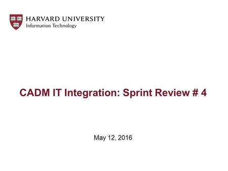 CADM IT Integration: Sprint Review # 4 May 12, 2016.