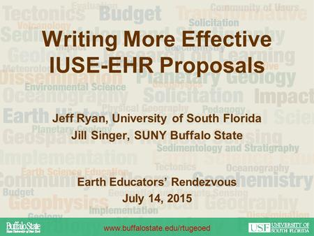 Writing More Effective IUSE-EHR Proposals Jeff Ryan, University of South Florida Jill Singer, SUNY Buffalo State Earth Educators' Rendezvous July 14, 2015.