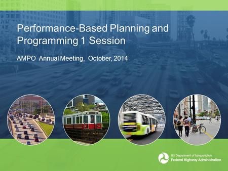 Performance-Based Planning and Programming 1 Session AMPO Annual Meeting, October, 2014.