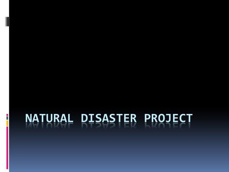  How to Survive a Natural Disaster Project You may choose to complete…  A pamphlet  A comic strip OR  A comic book.