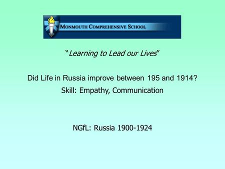 """Learning to Lead our Lives"" Did Life in Russia improve between 195 and 1914? Skill: Empathy, Communication NGfL: Russia 1900-1924."