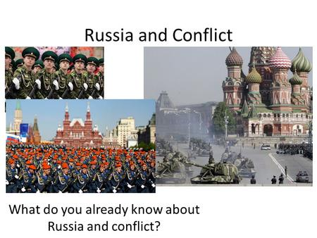 Russia and Conflict What do you already know about Russia and conflict?