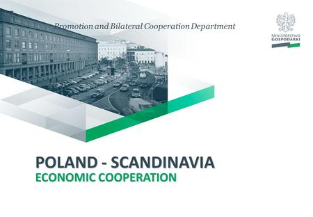 POLAND - SCANDINAVIA ECONOMIC COOPERATION Promotion and Bilateral Cooperation Department.
