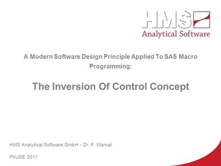 HMS A Modern Software Design Principle Applied To SAS Macro Programming: The Inversion Of Control Concept HMS Analytical Software GmbH - Dr. P. Warnat.