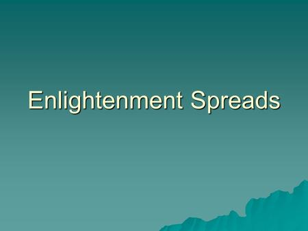 Enlightenment Spreads. Salons  A social gathering of intellectuals and artists  Like those held in homes of wealthy women in Paris and other European.