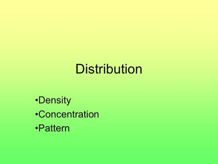 Distribution Density Concentration Pattern. Distribution definition The arrangement of something across earth's surface.