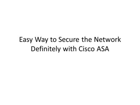 Easy Way to Secure the Network Definitely with Cisco ASA.