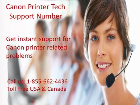 Canon Printer Tech Support Number Get instant support for Canon printer related problems Call us: 1-855-662-4436 Toll Free USA & Canada.