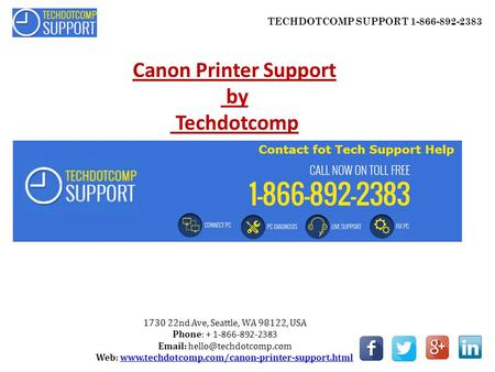 TECHDOTCOMP SUPPORT 1-866-892-2383 Canon Printer Support by Techdotcomp 1730 22nd Ave, Seattle, WA 98122, USA Phone: + 1-866-892-2383