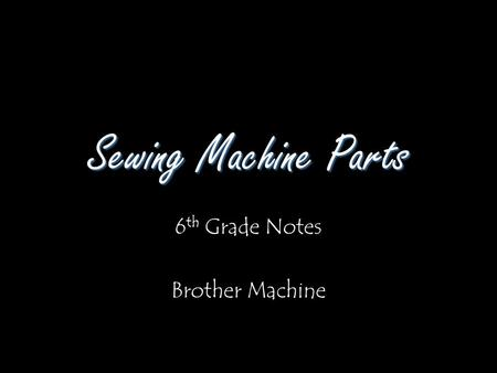 Sewing Machine Parts 6 th Grade Notes Brother Machine.