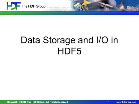 Copyright © 2010 The HDF Group. All Rights Reserved1 Data Storage and I/O in HDF5.