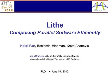 B ERKELEY P AR L AB Lithe Composing Parallel Software Efficiently PLDI  June 09, 2010 Heidi Pan, Benjamin Hindman, Krste Asanovic  {benh,