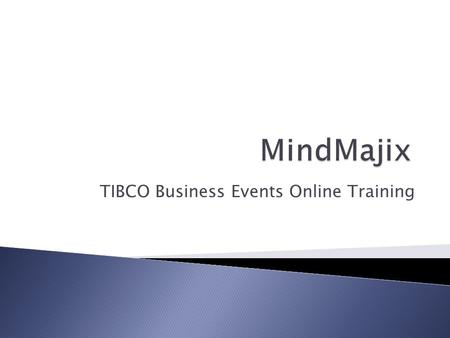 TIBCO Business Events Online Training. Introduction to TIBCO BE Tibco Business Events is complex event processing software with a powerful engine enables.