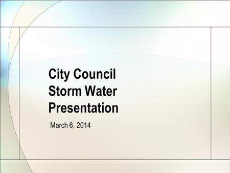City Council Storm Water Presentation March 6, 2014.