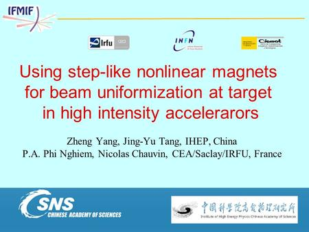 Using step-like nonlinear magnets for beam uniformization at target in high intensity accelerarors Zheng Yang, Jing-Yu Tang, IHEP, China P.A. Phi Nghiem,