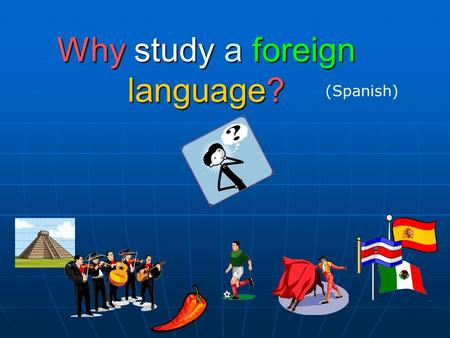 Why study a foreign language? (Spanish). English is spoken the world over so why should I bother? CIA World Factbook: 5.6% of the world's population speaks.