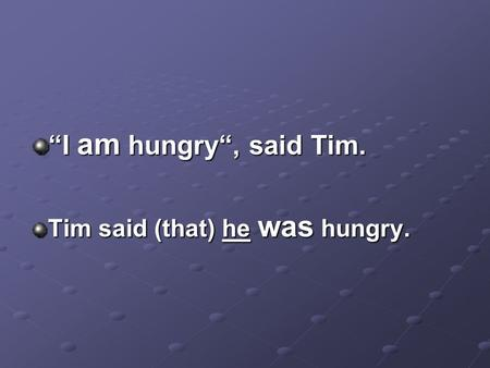 """I am hungry"", said Tim. Tim said (that) he was hungry."