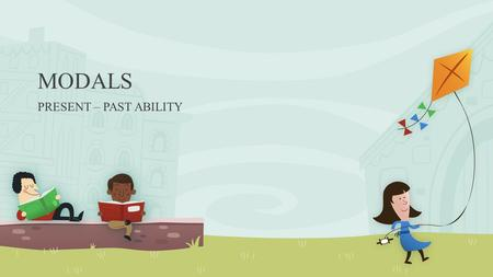 MODALS PRESENT – PAST ABILITY CAN'T.