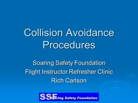 Collision Avoidance Procedures Soaring Safety Foundation Flight Instructor Refresher Clinic Rich Carlson.