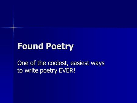 Found Poetry One of the coolest, easiest ways to write poetry EVER!