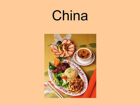 China. Chinese Cuisine Considered one of the worlds greatest Developed through adversity: famine, flood, drought.