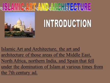 Islamic Art and Architecture, the art and architecture of those areas of the Middle East, North Africa, northern India, and Spain that fell under the domination.