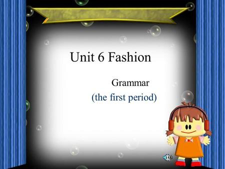 Unit 6 Fashion Grammar (the first period) three days ago 以前.