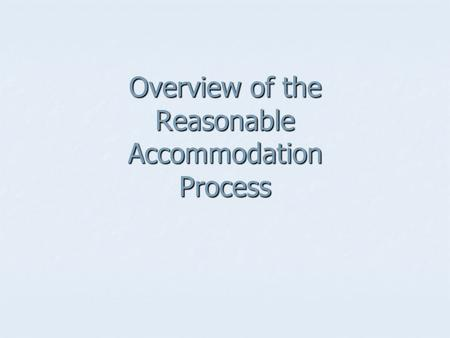 Overview of the Reasonable Accommodation Process.