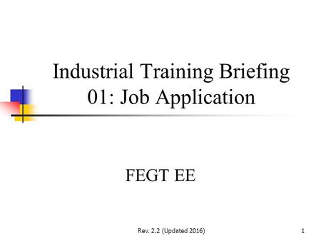 Rev. 2.2 (Updated 2016)1 Industrial Training Briefing 01: Job Application FEGT EE.