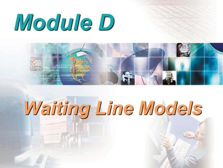 Module D Waiting Line Models. Elements of Waiting Line Analysis Queue Queue A single waiting line A single waiting line Waiting line system consists of.