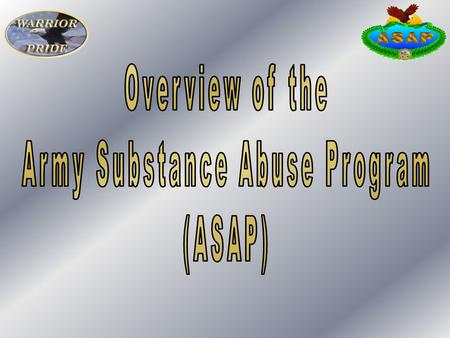 OBJECTIVES Identify the two ASAPs Identify the conditions that require a Soldier to be processed for administrative separation for substance abuse Identify.