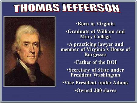 Born in Virginia Graduate of William and Mary College A practicing lawyer and member of Virginia's House of Burgesses Father of the DOI Secretary of State.
