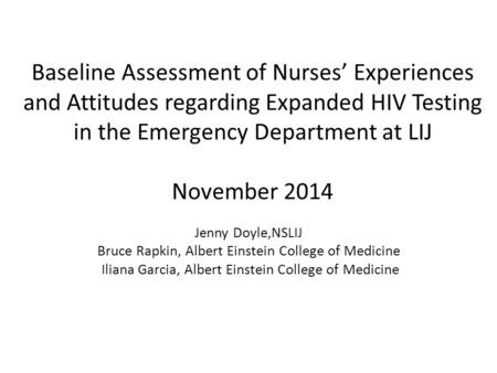 Baseline Assessment of Nurses' Experiences and Attitudes regarding Expanded HIV Testing in the Emergency Department at LIJ November 2014 Jenny Doyle,NSLIJ.