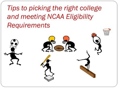 Tips to picking the right college and meeting NCAA Eligibility Requirements.