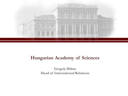 Hungarian Academy of Sciences Gergely Böhm Head of International Relations.