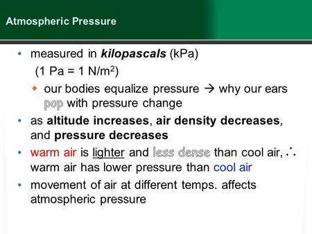 Atmospheric Pressure. What Is Weather? (continued) Humid air (air containing more water vapour) has lower pressure than dry air.  the more H 2 O vapour.