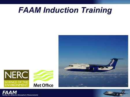 FAAM Induction Training. Aims To receive a level of induction and training material that allows you to go from this room and work safely on and around.